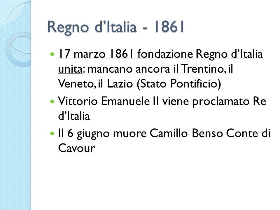 Regno d'Italia - 1861 17 marzo 1861 fondazione Regno d'Italia unita: mancano ancora il Trentino, il Veneto, il Lazio (Stato Pontificio)