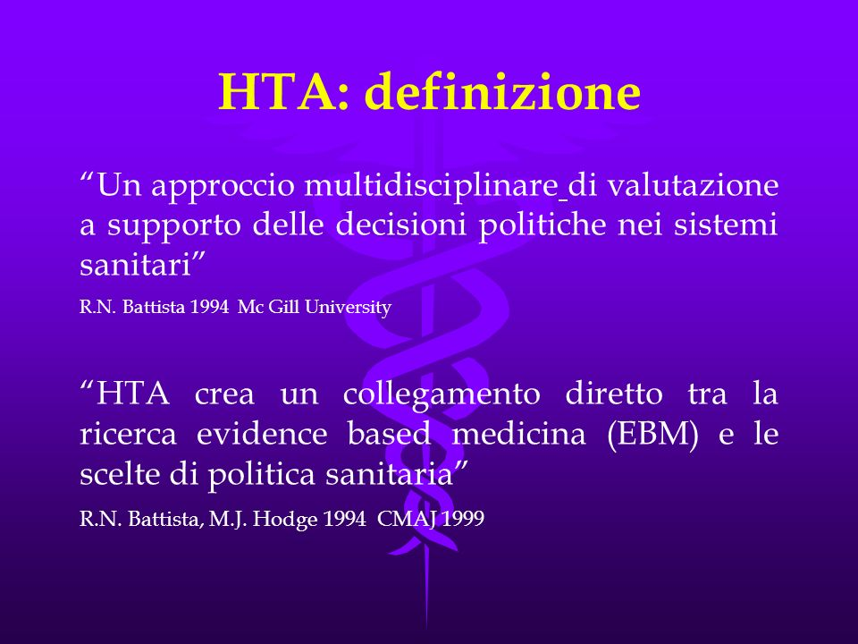 HTA: definizione Un approccio multidisciplinare di valutazione a supporto delle decisioni politiche nei sistemi sanitari