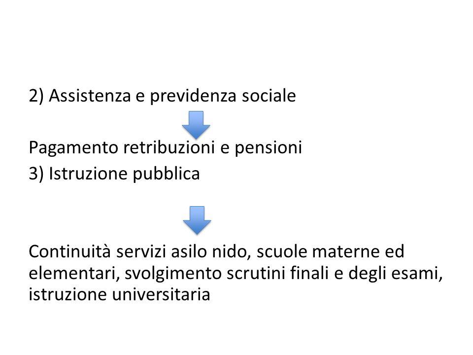 2) Assistenza e previdenza sociale Pagamento retribuzioni e pensioni 3) Istruzione pubblica Continuità servizi asilo nido, scuole materne ed elementari, svolgimento scrutini finali e degli esami, istruzione universitaria