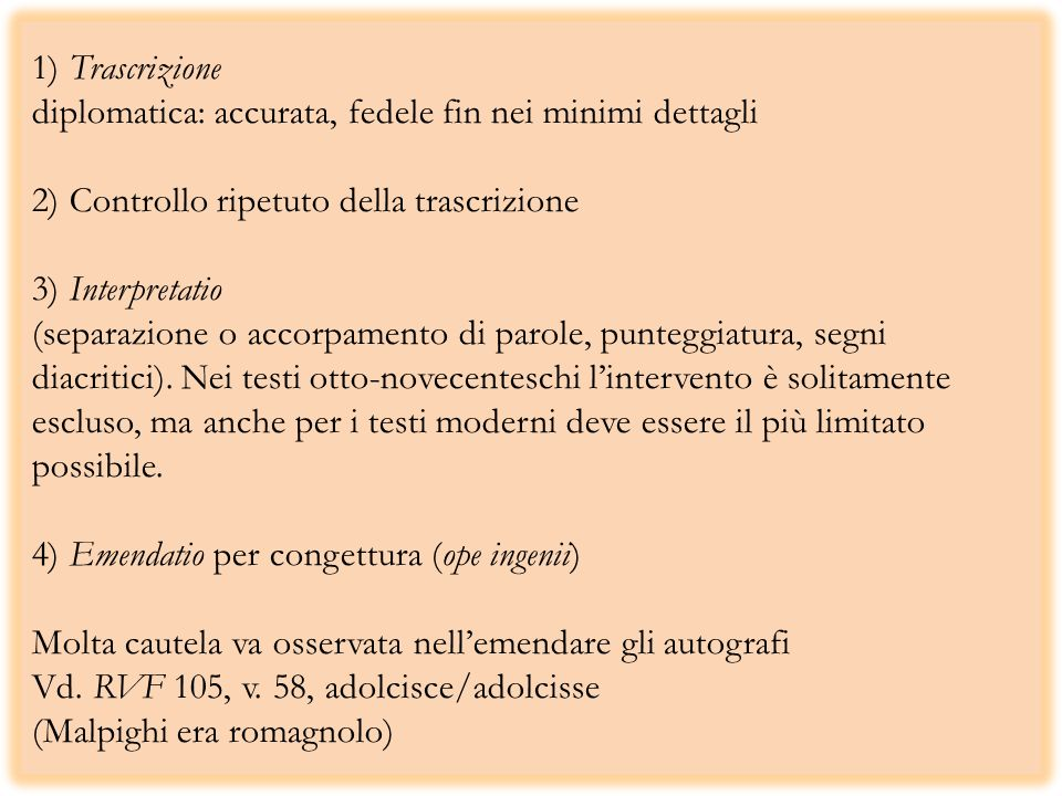 1) Trascrizione diplomatica: accurata, fedele fin nei minimi dettagli 2) Controllo ripetuto della trascrizione 3) Interpretatio (separazione o accorpamento di parole, punteggiatura, segni diacritici).