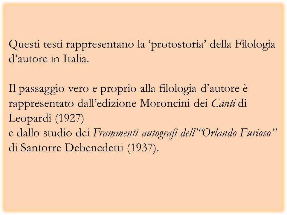 Questi testi rappresentano la 'protostoria' della Filologia d'autore in Italia.