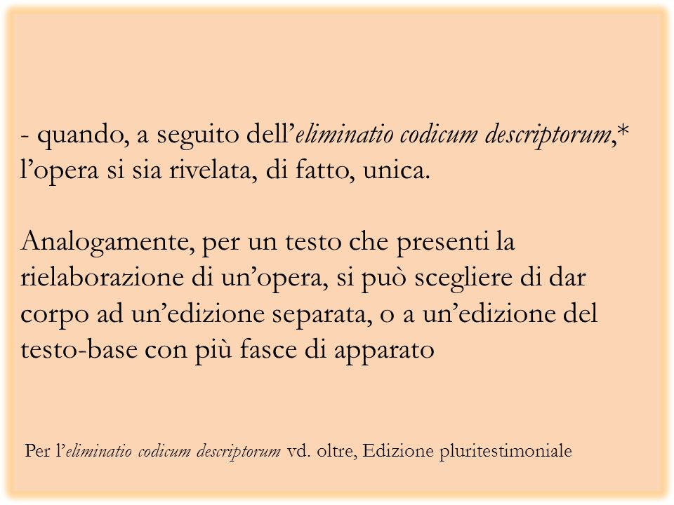 - quando, a seguito dell'eliminatio codicum descriptorum,