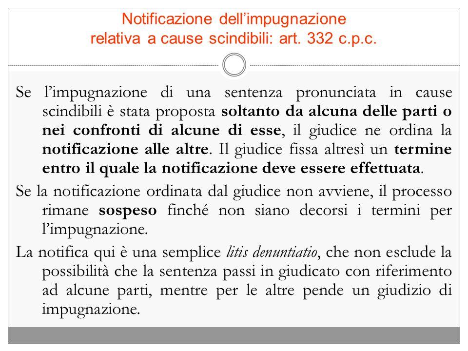 Notificazione dell'impugnazione relativa a cause scindibili: art. 332 c.p.c.