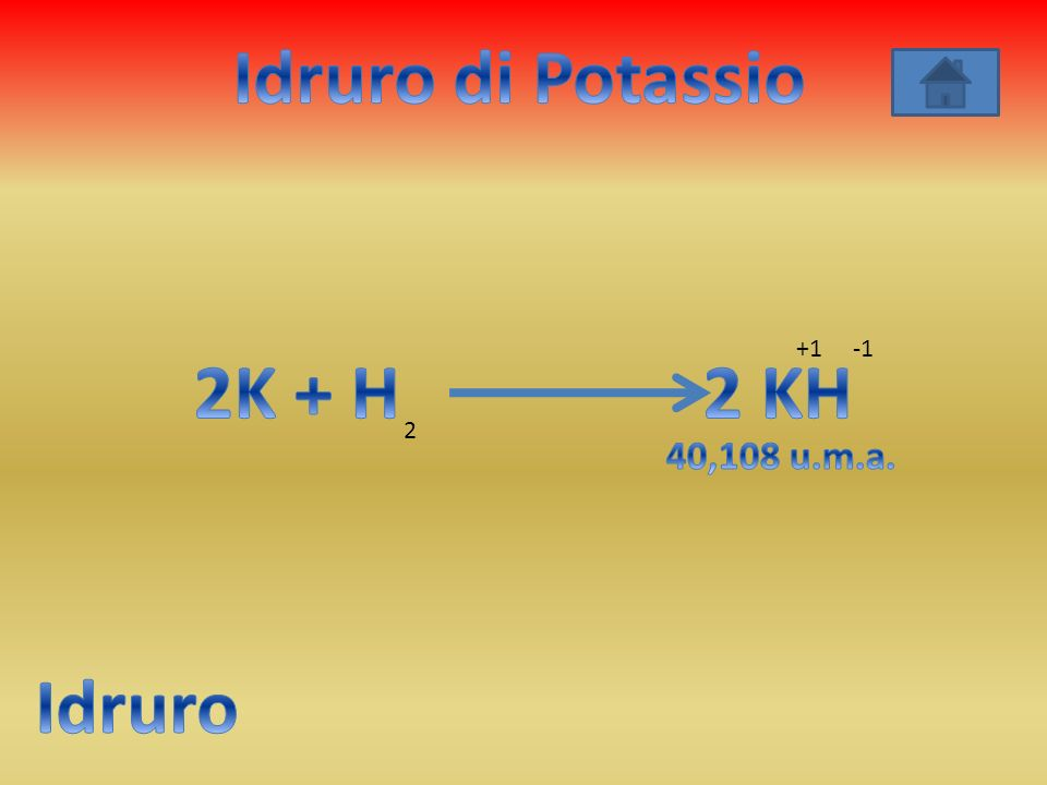 Idruro di Potassio 2K + H 2 KH Idruro