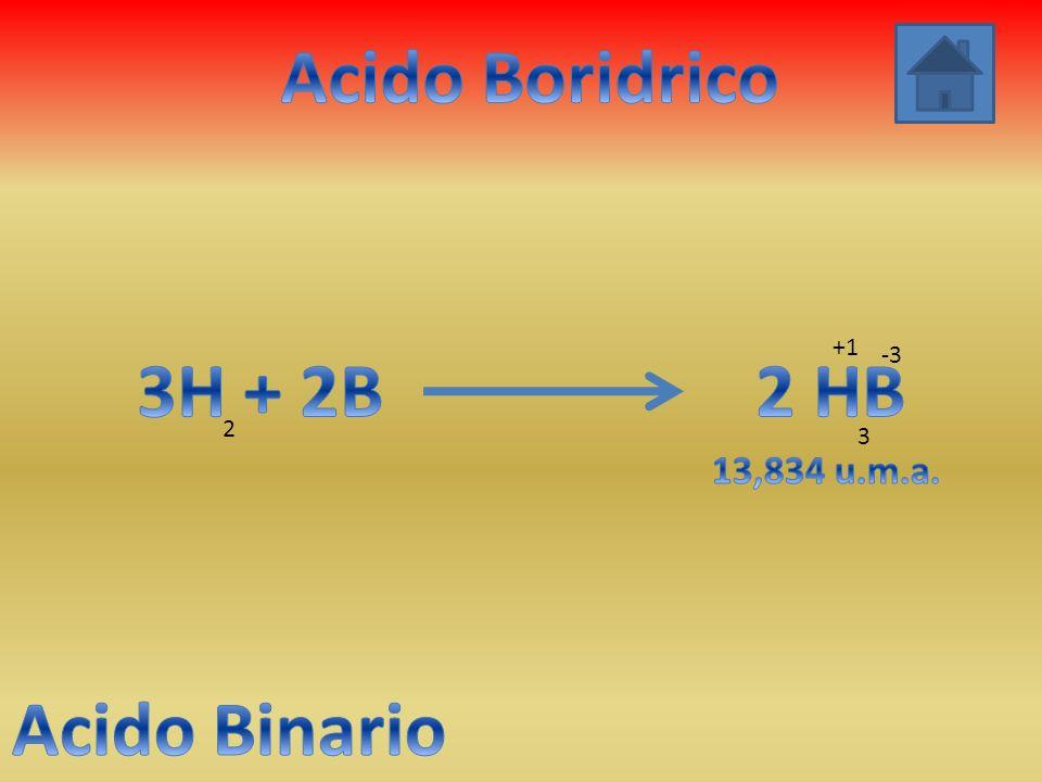Acido Boridrico 3H + 2B 2 HB Acido Binario