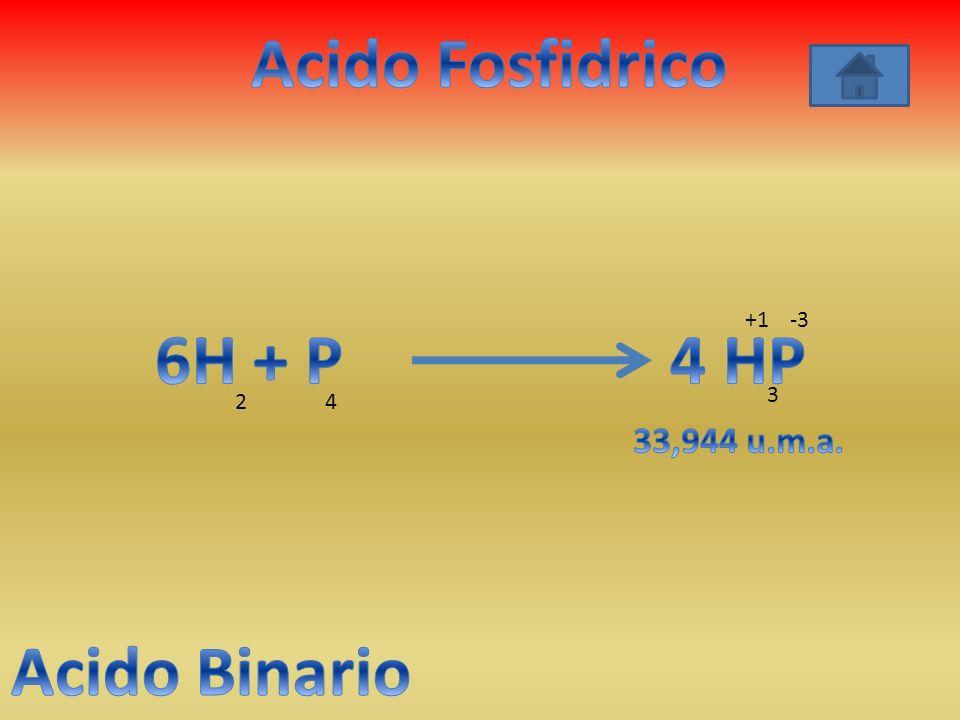 Acido Fosfidrico 6H + P 4 HP Acido Binario