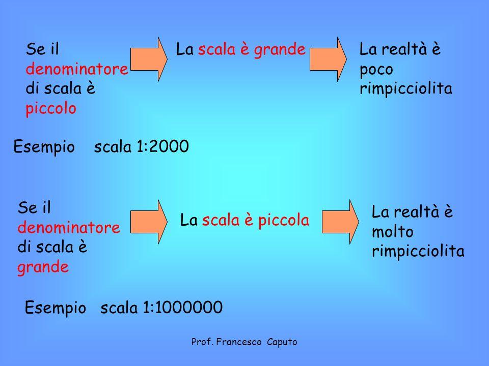 Se il denominatore di scala è piccolo La scala è grande
