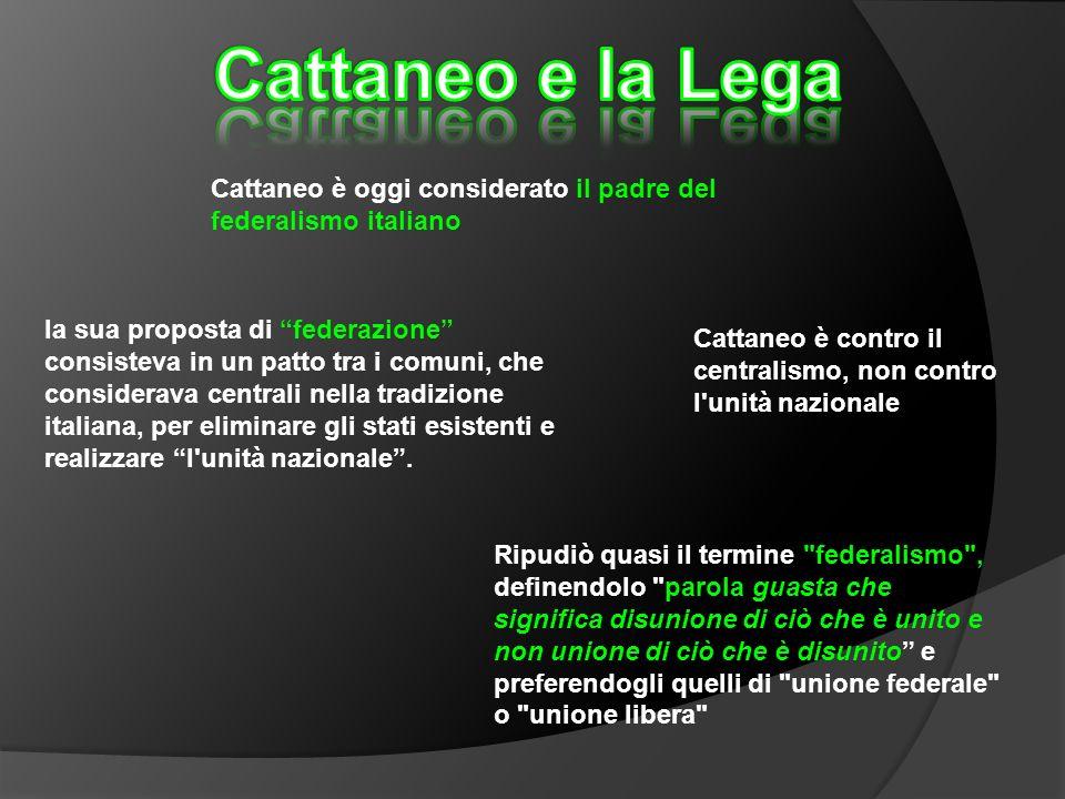 Cattaneo e la Lega Cattaneo è oggi considerato il padre del federalismo italiano.