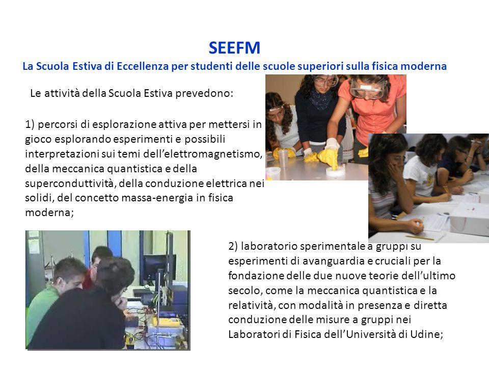 SEEFM La Scuola Estiva di Eccellenza per studenti delle scuole superiori sulla fisica moderna. Le attività della Scuola Estiva prevedono: