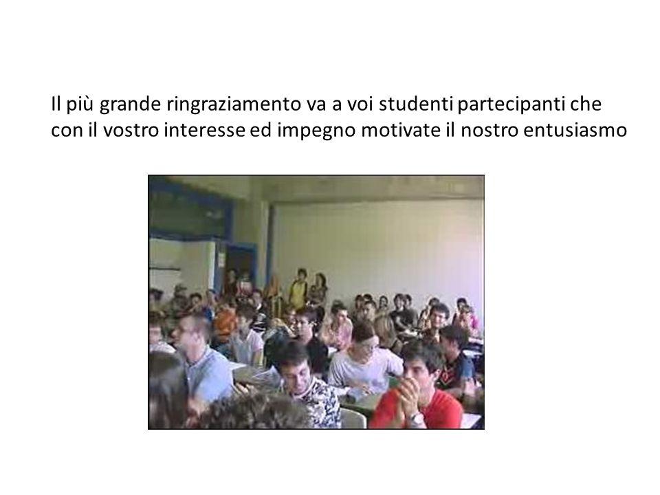 Il più grande ringraziamento va a voi studenti partecipanti che con il vostro interesse ed impegno motivate il nostro entusiasmo
