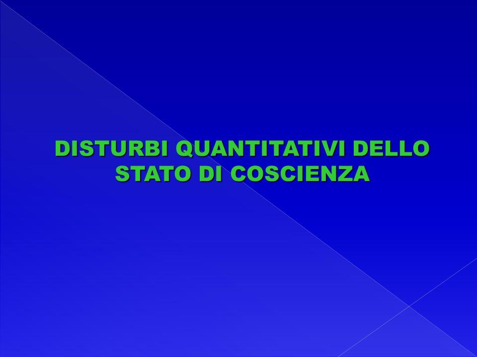 DISTURBI QUANTITATIVI DELLO STATO DI COSCIENZA