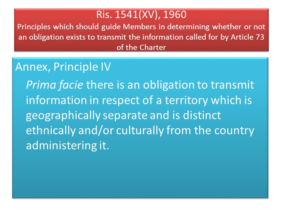 Ris. 1541(XV), 1960 Principles which should guide Members in determining whether or not an obligation exists to transmit the information called for by Article 73 of the Charter
