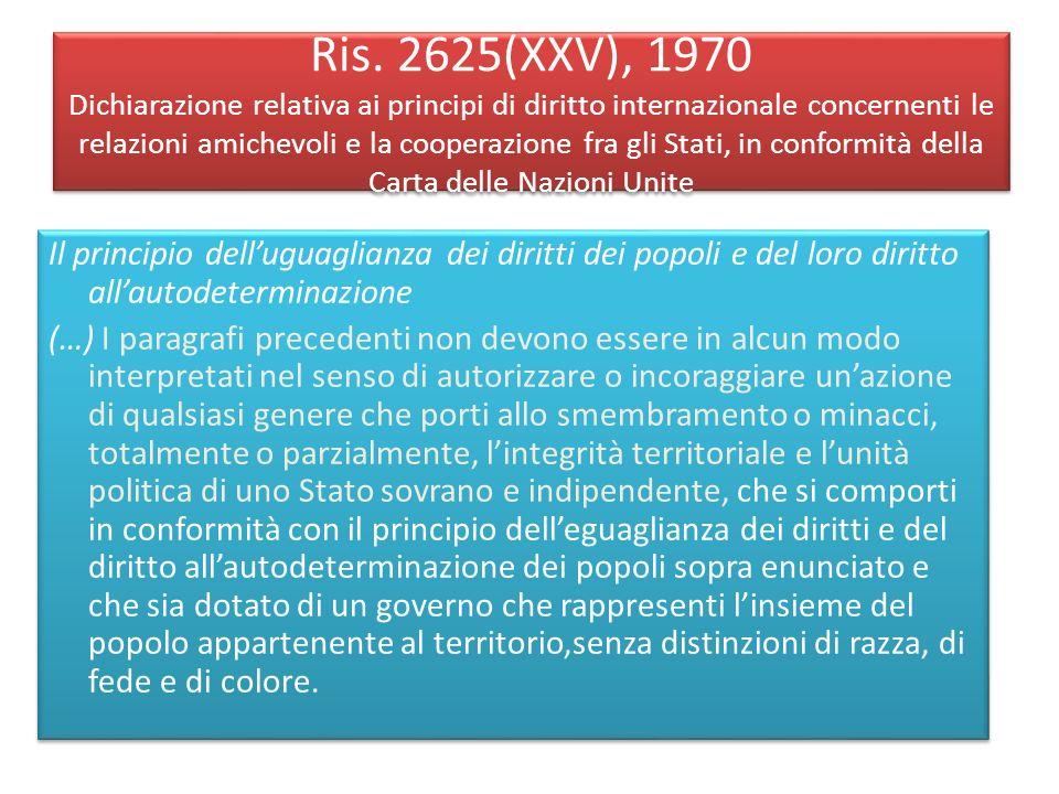 Ris. 2625(XXV), 1970 Dichiarazione relativa ai principi di diritto internazionale concernenti le relazioni amichevoli e la cooperazione fra gli Stati, in conformità della Carta delle Nazioni Unite