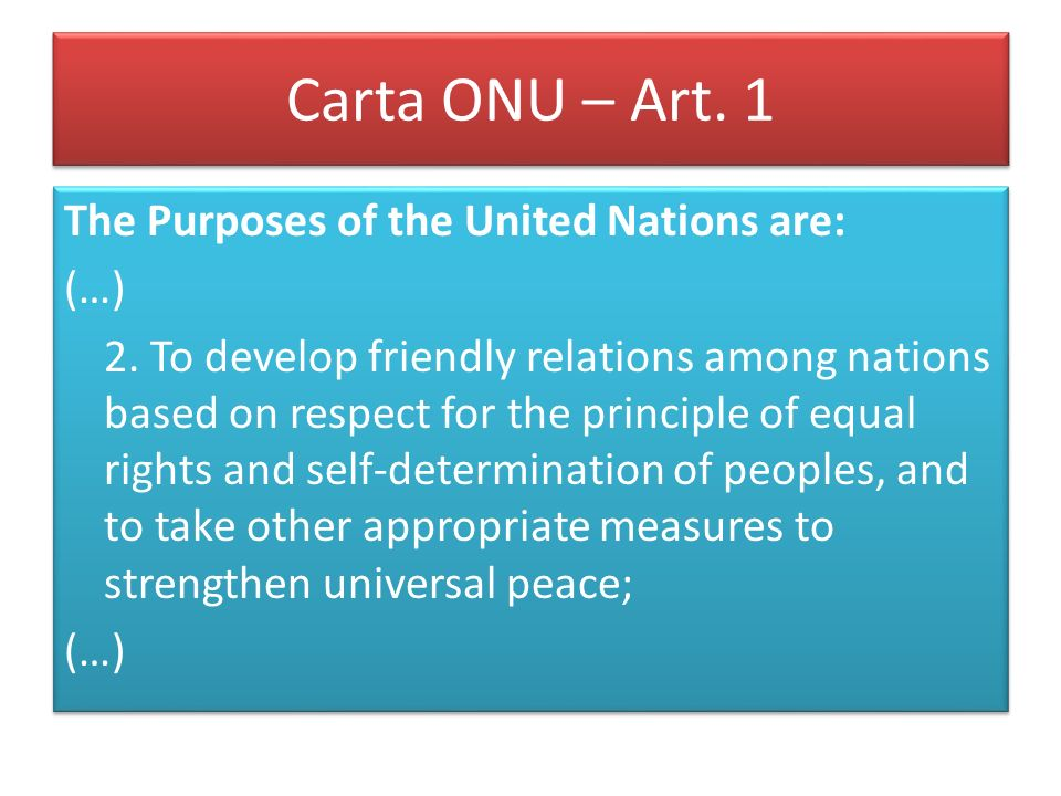 Carta ONU – Art. 1 The Purposes of the United Nations are: (…)