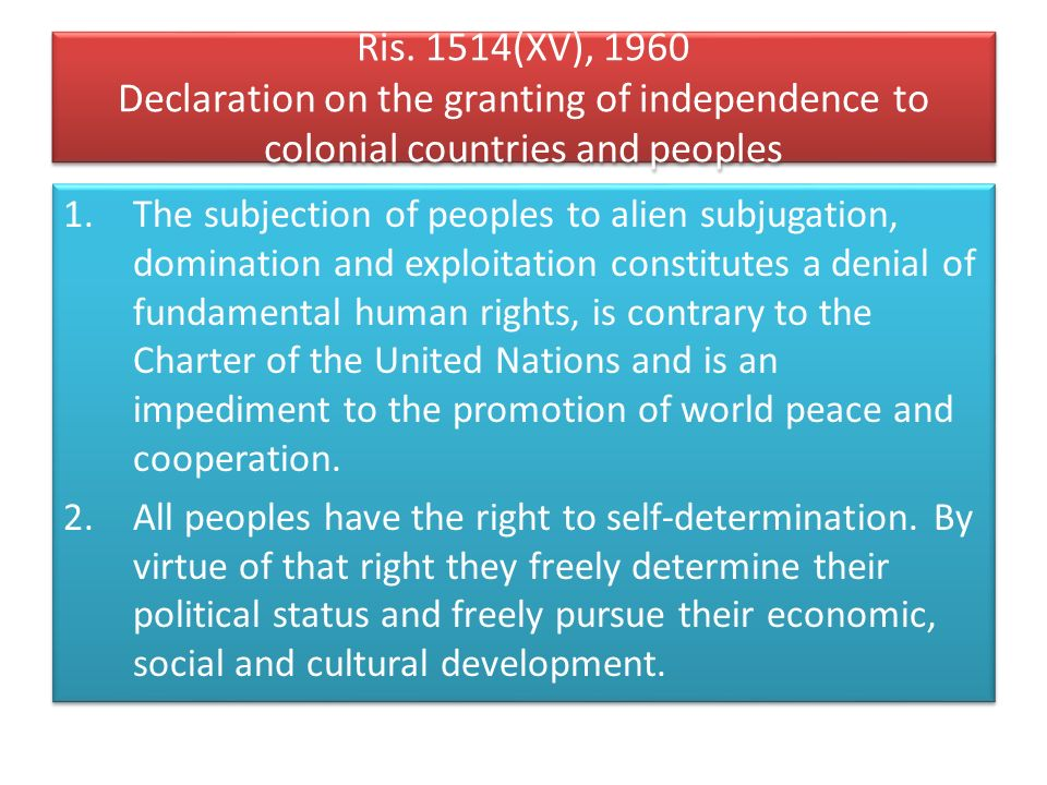 Ris. 1514(XV), 1960 Declaration on the granting of independence to colonial countries and peoples