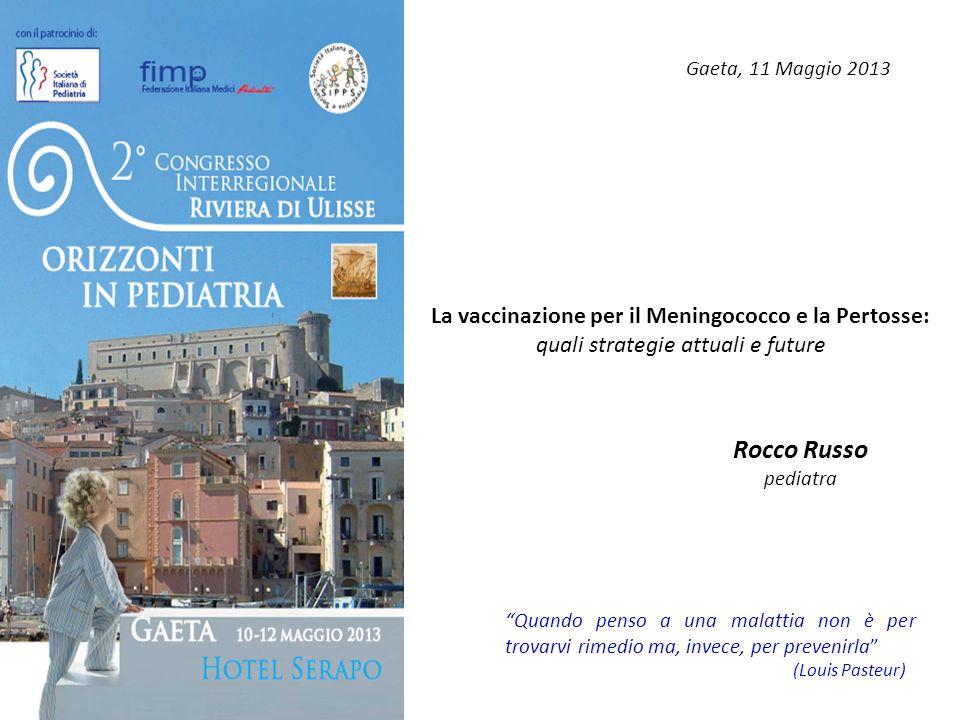 Gaeta, 11 Maggio 2013 La vaccinazione per il Meningococco e la Pertosse: quali strategie attuali e future.