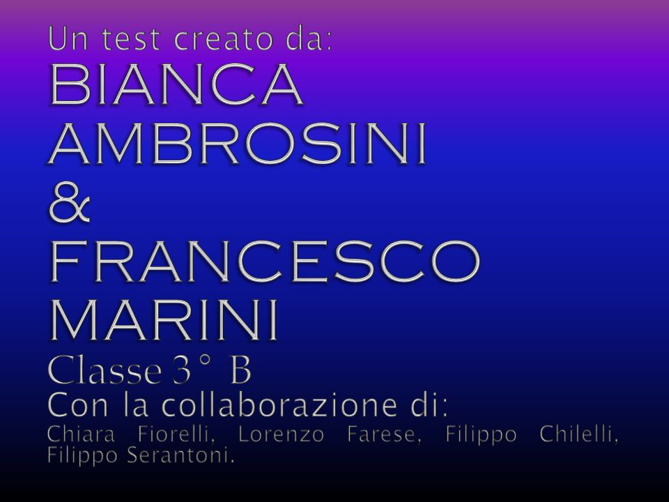 BIANCA AMBROSINI & FRANCESCO MARINI Classe 3° B Un test creato da:
