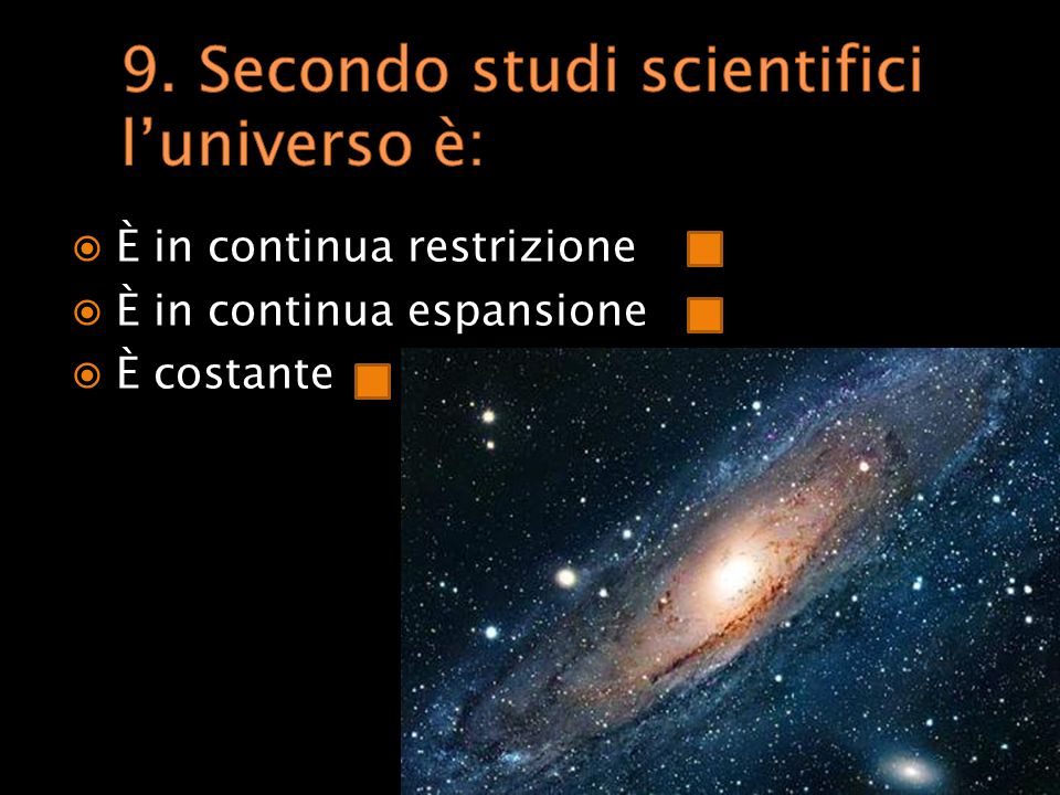 9. Secondo studi scientifici l'universo è: