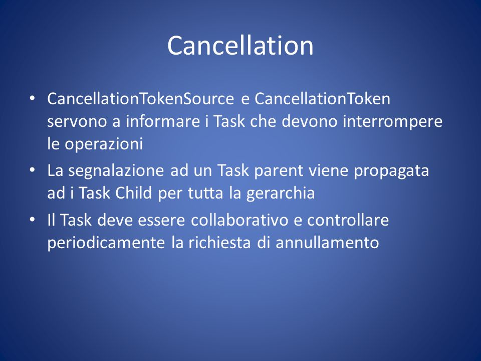 Cancellation CancellationTokenSource e CancellationToken servono a informare i Task che devono interrompere le operazioni.