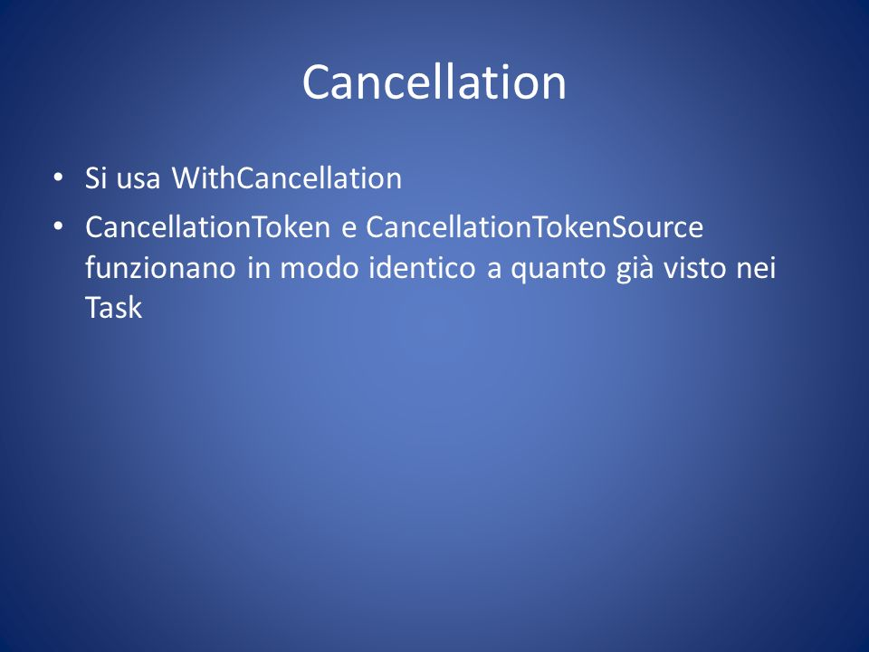 Cancellation Si usa WithCancellation
