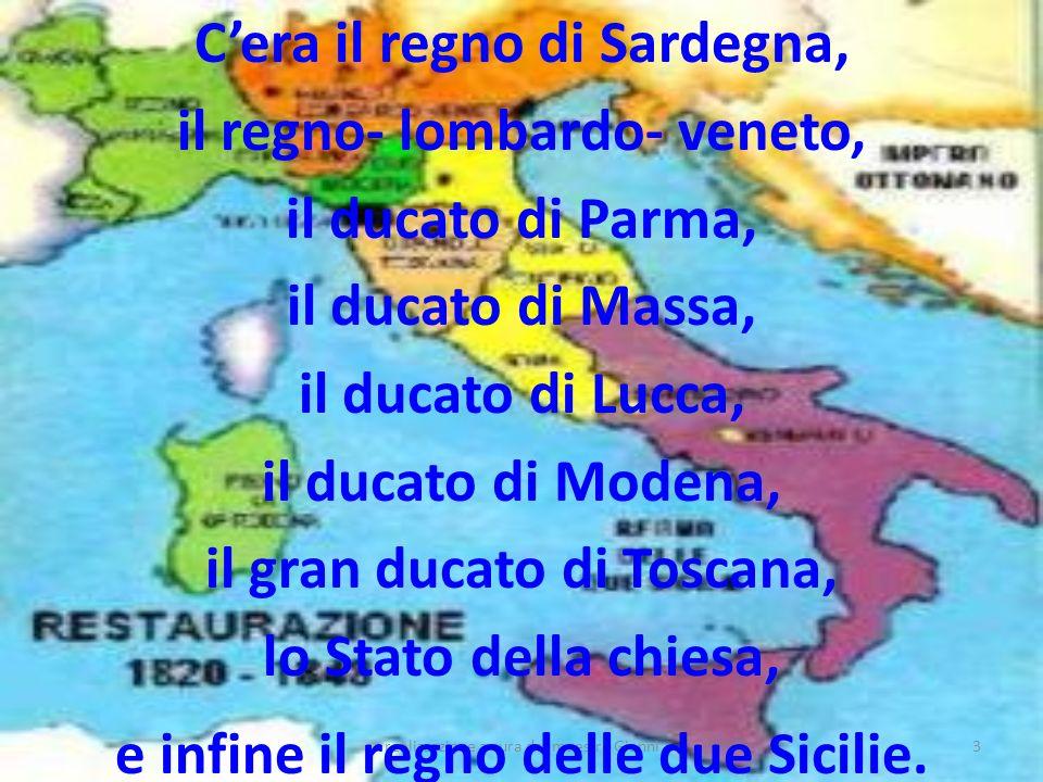 C'era il regno di Sardegna, il regno- lombardo- veneto,