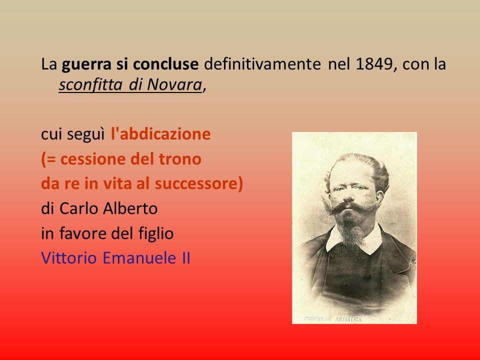 La guerra si concluse definitivamente nel 1849, con la sconfitta di Novara,