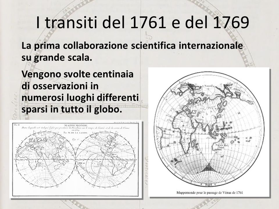 I transiti del 1761 e del 1769 La prima collaborazione scientifica internazionale su grande scala.