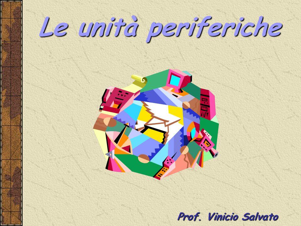 Le unità periferiche Prof. Vinicio Salvato