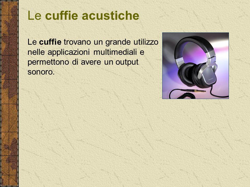 Le cuffie acustiche Le cuffie trovano un grande utilizzo nelle applicazioni multimediali e permettono di avere un output sonoro.