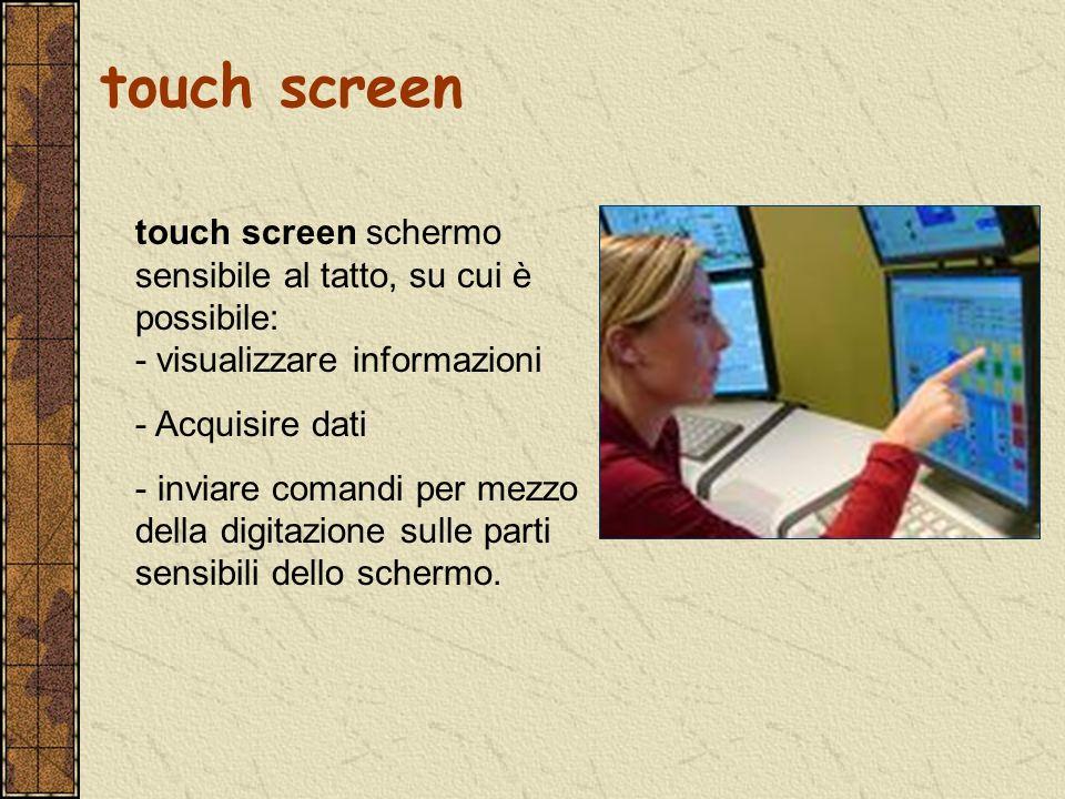 touch screen touch screen schermo sensibile al tatto, su cui è possibile: - visualizzare informazioni.