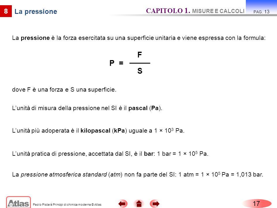 F P = S CAPITOLO 1. MISURE E CALCOLI 8 La pressione 17