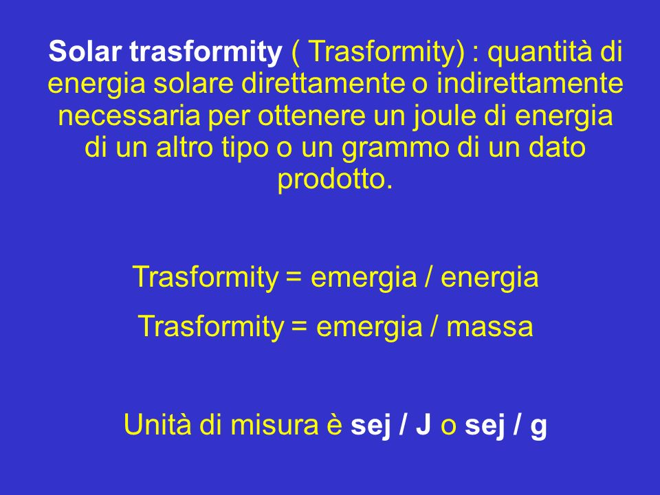 Trasformity = emergia / energia Trasformity = emergia / massa