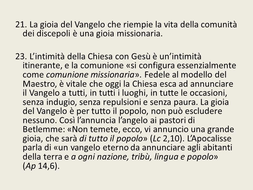 21. La gioia del Vangelo che riempie la vita della comunità dei discepoli è una gioia missionaria.
