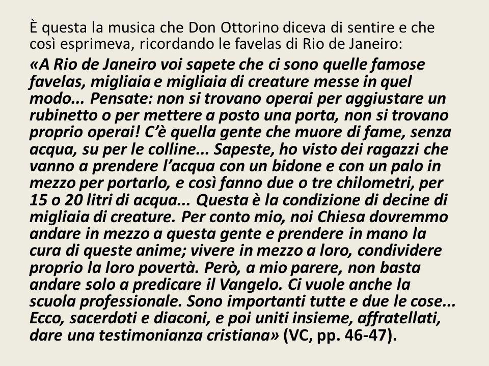 È questa la musica che Don Ottorino diceva di sentire e che così esprimeva, ricordando le favelas di Rio de Janeiro: