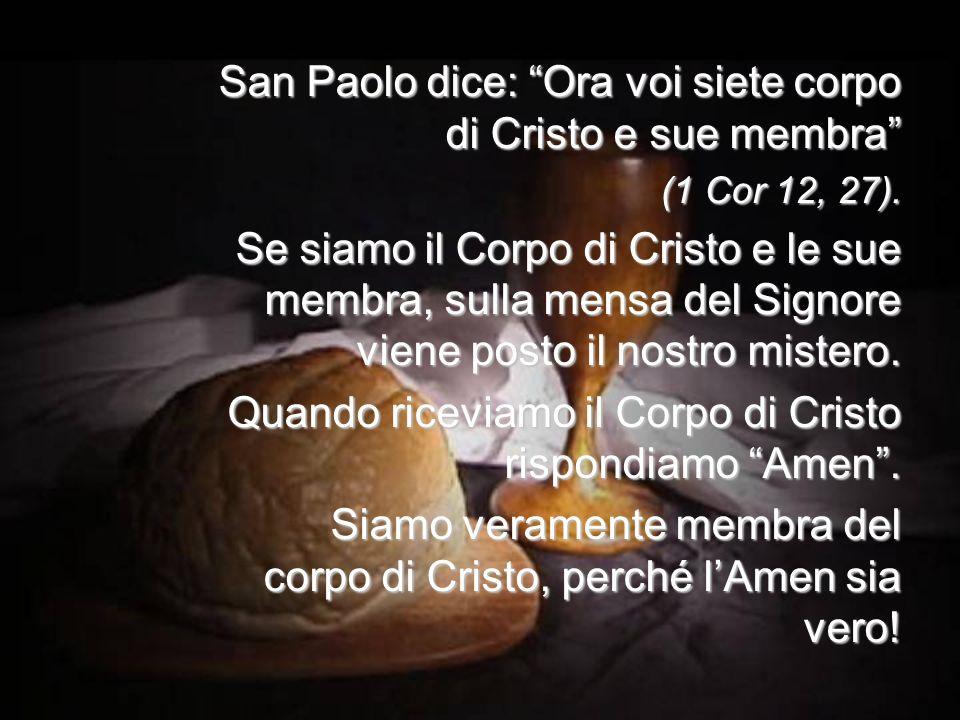 San Paolo dice: Ora voi siete corpo di Cristo e sue membra