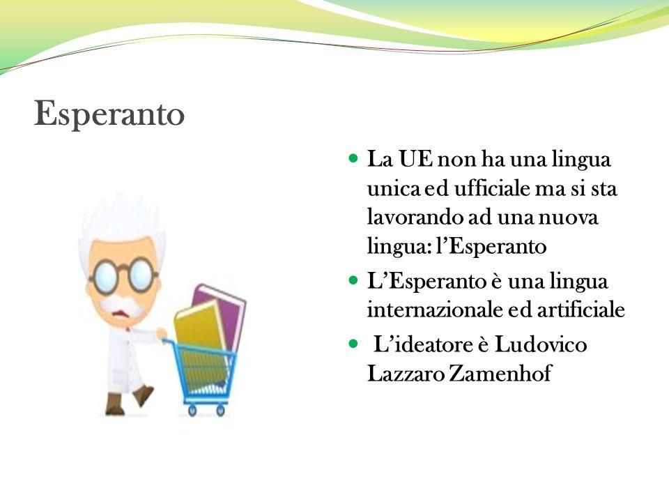 Esperanto La UE non ha una lingua unica ed ufficiale ma si sta lavorando ad una nuova lingua: l'Esperanto.