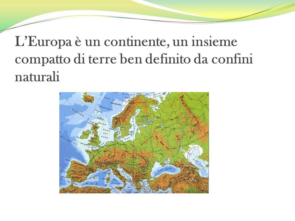 L'Europa è un continente, un insieme compatto di terre ben definito da confini naturali