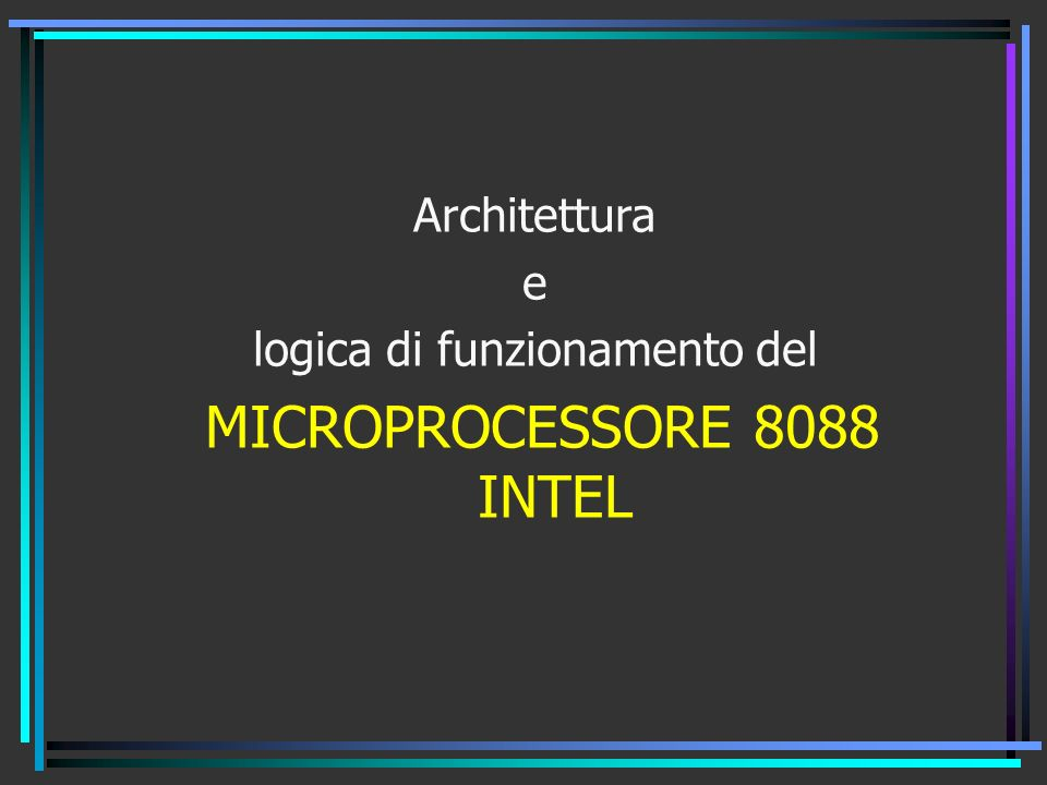 logica di funzionamento del MICROPROCESSORE 8088 INTEL