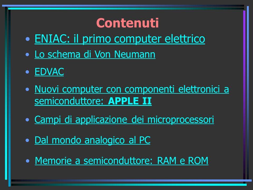 Contenuti ENIAC: il primo computer elettrico Lo schema di Von Neumann