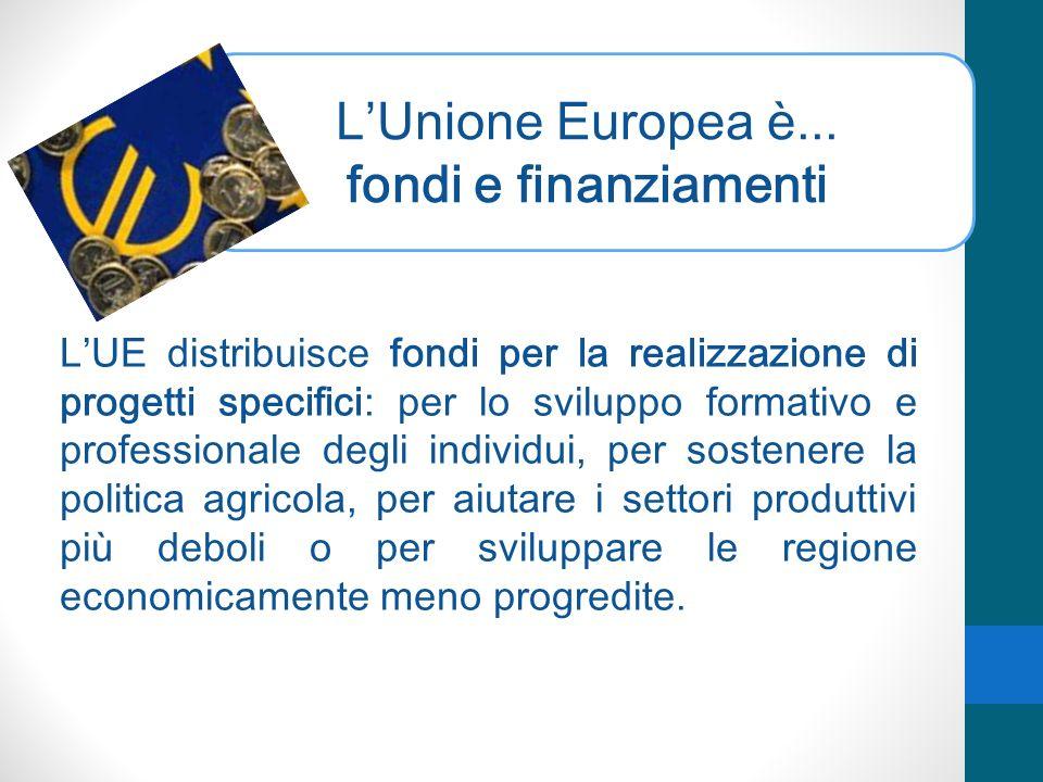L'Unione Europea è... fondi e finanziamenti