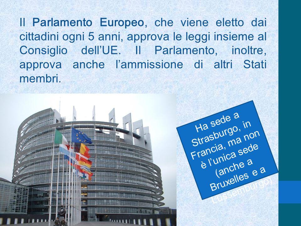 Il Parlamento Europeo, che viene eletto dai cittadini ogni 5 anni, approva le leggi insieme al Consiglio dell'UE. Il Parlamento, inoltre, approva anche l'ammissione di altri Stati membri.