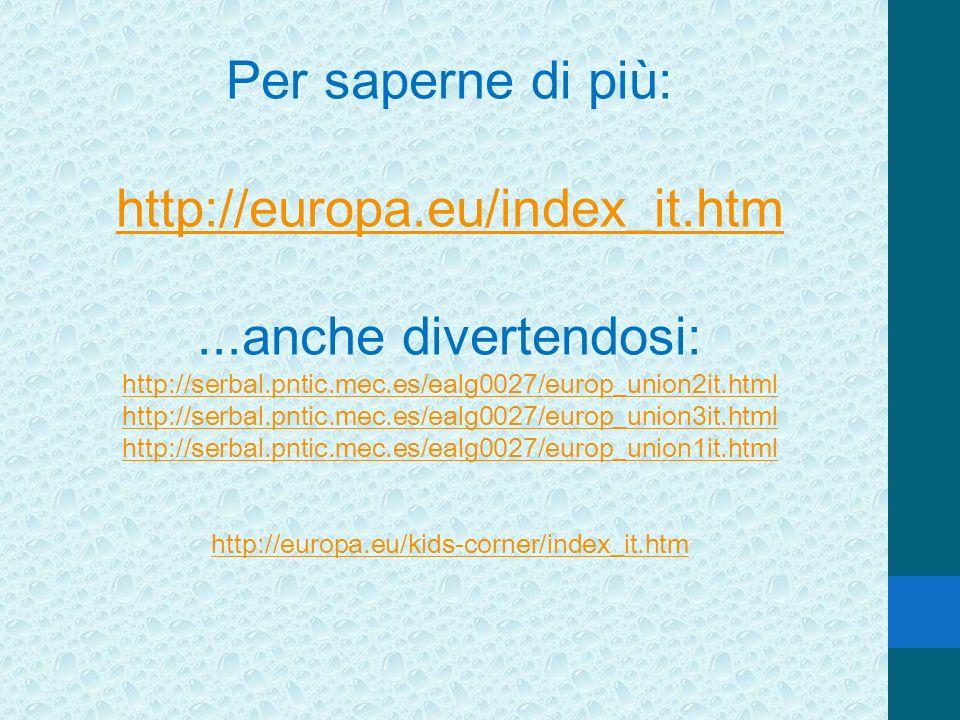 Per saperne di più: http://europa.eu/index_it.htm