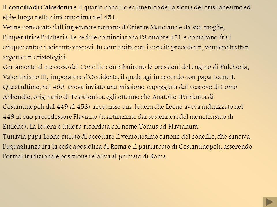 Il concilio di Calcedonia è il quarto concilio ecumenico della storia del cristianesimo ed ebbe luogo nella città omonima nel 451.