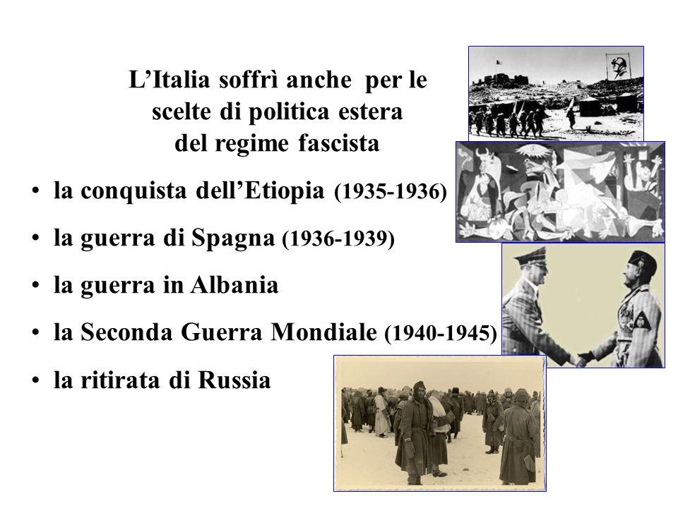 L'Italia soffrì anche per le scelte di politica estera del regime fascista