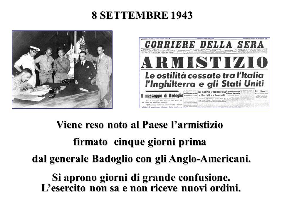 8 SETTEMBRE 1943 Viene reso noto al Paese l'armistizio firmato cinque giorni prima dal generale Badoglio con gli Anglo-Americani.