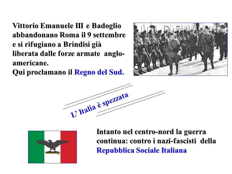 Vittorio Emanuele III e Badoglio abbandonano Roma il 9 settembre e si rifugiano a Brindisi già liberata dalle forze armate anglo-americane. Qui proclamano il Regno del Sud.