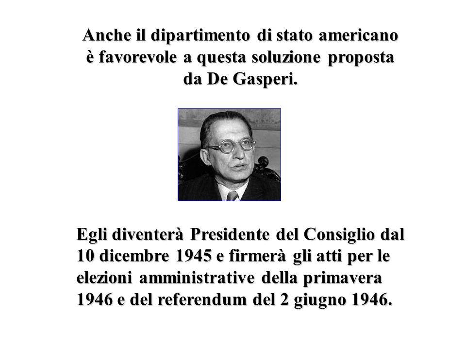 Anche il dipartimento di stato americano è favorevole a questa soluzione proposta da De Gasperi.