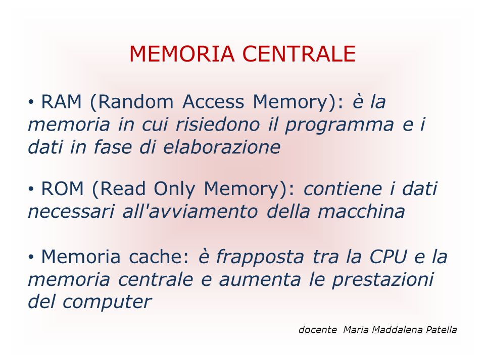 MEMORIA CENTRALE RAM (Random Access Memory): è la memoria in cui risiedono il programma e i dati in fase di elaborazione.