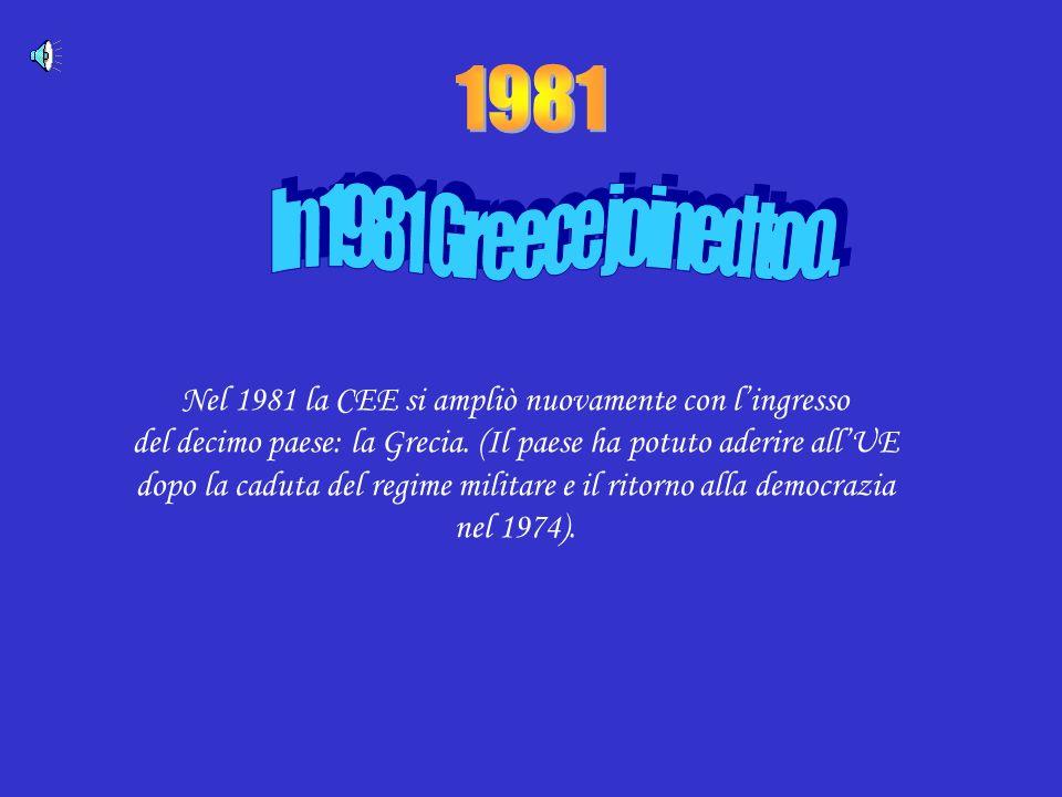 1981 Nel 1981 la CEE si ampliò nuovamente con l'ingresso