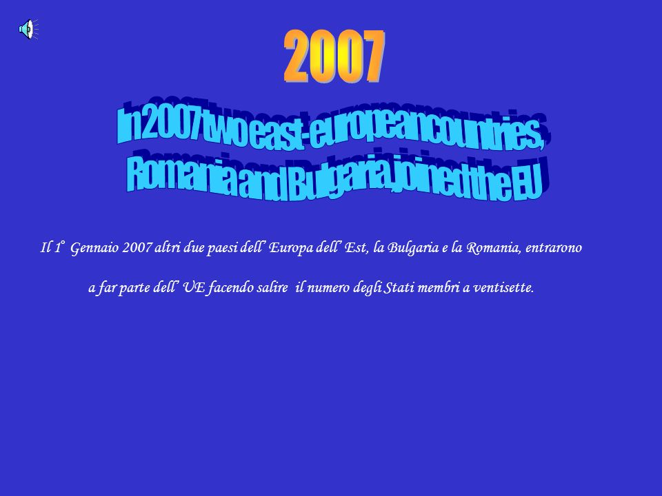 2007 In 2007 two east-european countries, Romania and Bulgaria, joined the EU.